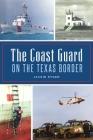 The Coast Guard on the Texas Border Cover Image