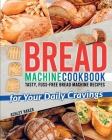 Bread Machine Cookbook: Tasty, Fuss-Free Bread Machine Recipes for Your Daily Cravings Cover Image