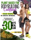 Plant Based for Bodybuilding Cookbook: Vegan Recipes for Successful Bodybuilders. Muscle Growth with Low-Carb and High-Protein Food for a Muscular and Cover Image