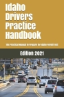 Idaho Drivers Practice Handbook: The Manual to prepare for Idaho Permit Test - More than 300 Questions and Answers Cover Image