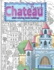 FRENCH CHATEAU adult coloring books buildings: fantasy coloring books for adults Cover Image
