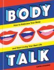 Body Talk: How to Embrace Your Body and Start Living Your Best Life Cover Image