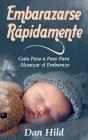 Embarazarse Rápidamente: Guía Paso a Paso Para Alcanzar el Embarazo Cover Image