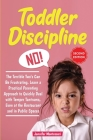 Toddler Discipline: The Terrible Two's Can Be Frustrating. Learn a Practical Parenting Approach to Quickly Deal with Temper Tantrums, Even Cover Image