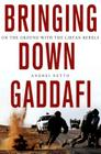 Bringing Down Gaddafi: On the Ground with the Libyan Rebels Cover Image