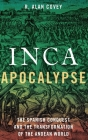 Inca Apocalypse: The Spanish Conquest and the Transformation of the Andean World Cover Image