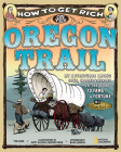 How to Get Rich on the Oregon Trail: My Adventures Among Cows, Crooks & Heroes on the Road to Fame and Fortune Cover Image
