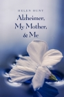 Alzheimer, My Mother, & Me Cover Image