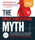 The Great Cholesterol Myth Now Includes 100 Recipes for Preventing and Reversing Heart Disease: Why Lowering Your Cholesterol Won't Prevent Heart Disease-and the Statin-Free Plan that Will Cover Image