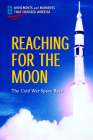 Reaching for the Moon: The Cold War Space Race Cover Image