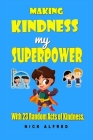 Making Kindness my Superpower: With 23 Random Acts of Kindness Cover Image