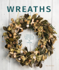Wreaths: Fresh, Foliage, Foraged, and Faux Cover Image