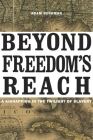 Beyond Freedom's Reach: A Kidnapping in the Twilight of Slavery Cover Image