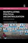 Manipulating Political Decentralisation: Africa's Inclusive Autocrats (Conceptualising Comparative Politics) Cover Image