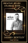 Dierks Bentley Creative Relief Coloring Book: Powerful Motivation and Success, Calm Mindset and Peace Relaxing Coloring Book for Adults Cover Image
