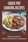 Crock Pot Cooking Recipes: Ultimate Guide To Slow Cooking Meat & Preparation: Guide To Slow Cooking Cover Image
