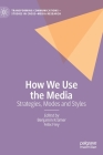 How We Use the Media: Strategies, Modes and Styles (Transforming Communications - Studies in Cross-Media Researc) Cover Image