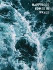 Happiness Comes in Waves: Artsy College Ruled Notebook - Crashing Waters, 7.44 x 9.69 Cover Image