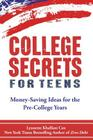 College Secrets for Teens: Money Saving Ideas for the Pre-College Years Cover Image