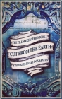 Cut From The Earth: Large Print Hardcover Edition Cover Image