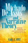 Machado de Assis and Narrative Theory: Language, Imitation, Art, and Verisimilitude in the Last Six Novels (Bucknell Studies in Latin American Literature and Theory) Cover Image