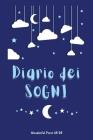 DIARIO DEI SOGNI - Scrivi i tuoi Sogni: 200 pagine compilabili per trascrivere i tuoi sogni e riflettere sul loro significato più profondo Cover Image