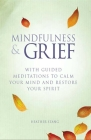 Mindfulness & Grief: With Guided Meditations to Calm the Mind and Restore Your Spirit Cover Image