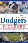 Los Angeles Dodgers Pitchers: Seven Decades of Diamond Dominance (Sports) Cover Image
