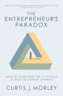 The Entrepreneur's Paradox: How to Overcome the 16 Pitfalls Along the Startup Journey (Keys to Success for a Startup Company) Cover Image