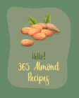 Hello! 365 Almond Recipes: Best Almond Cookbook Ever For Beginners [Book 1] Cover Image