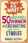 50 Unbelievable Women and Their Fascinating (and True!) Stories Cover Image