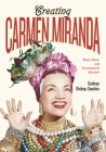 Creating Carmen Miranda: Race, Camp, and Transnational Stardom Cover Image