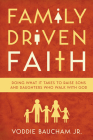 Family Driven Faith: Doing What It Takes to Raise Sons and Daughters Who Walk with God Cover Image