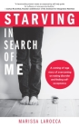 Starving in Search of Me: A Coming-Of-Age Story of Overcoming an Eating Disorder and Finding Self-Acceptance (Lgbt, Eating Disorders, Anorexia M Cover Image
