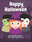 Happy Halloween: Coloring Book For Kids Ages 2-4 Cover Image