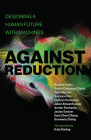 Against Reduction: Designing a Human Future with Machines Cover Image