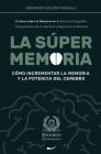La Súper Memoria: 3 Libros sobre la Memoria en 1: Memoria Fotográfica, Entrenamiento De La Memoria y Mejora De La Memoria - Cómo Increme Cover Image