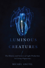 Luminous Creatures: The History and Science of Light Production in Living Organisms Cover Image
