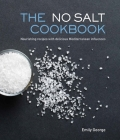 The No Salt Cookbook: Nourishing Recipes With Delicious Mediterranean Influences Cover Image