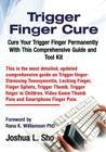 Trigger Finger Cure: A Comprehensive Guide and Toolkit for Trigger Finger, Locking Finger, Video Game Thumb Pain, Ipad and Smartphone Finge Cover Image