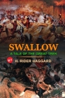Swallow a Tale of the Great Trek by H. Rider Haggard: Classic Edition Annotated Illustrations : Classic Edition Annotated Illustrations Cover Image