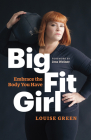 Big Fit Girl: Embrace the Body You Have Cover Image