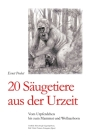 20 Säugetiere aus der Urzeit: Vom Urpferdchen bis zum Mammut und Wollnashorn Cover Image