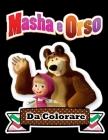 Masha e Orso da colorare: Libro da Colorare Bambini 3 - 8 Anni: Tutti felici con questo libro da colorare di Masha e Orso, i personaggi molto am Cover Image