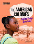 The American Colonies: Asking Tough Questions (Questioning History) Cover Image