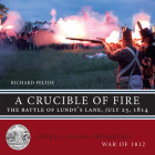 A Crucible of Fire: The Battle of Lundy's Lane, July 25, 1814 (Upper Canada Preserved -- War of 1812 #5) Cover Image