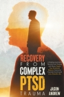 Recovery From Complex PTSD Trauma: A Healing Journey to Recover from Trauma and Abuse. Regain Your Emotional Balance, Overcome Traumatic Events and Li Cover Image
