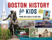 Boston History for Kids: From Red Coats to Red Sox, with 21 Activities (For Kids series #67) Cover Image