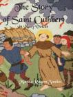 The Story of Saint Cuthbert in Many Voices: A Guide to the Kneeler Project for the One-Hundredth Anniversary of Saint Cuthbert's Chapel, MacMahan Isla Cover Image
