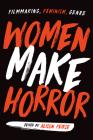 Women Make Horror: Filmmaking, Feminism, Genre Cover Image